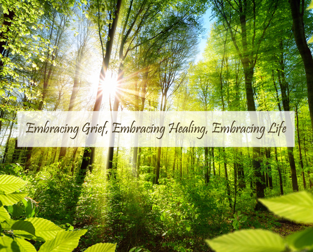 Embracing Grief, Embracing Healing, Embracing Life